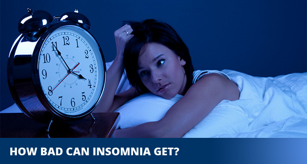 How Bad Can Insomnia Get?